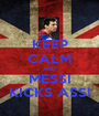KEEP CALM AND MESSI KICKS ASS! - Personalised Poster A1 size