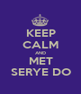 KEEP CALM AND MET SERYE DO - Personalised Poster A1 size