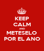 KEEP CALM AND METESELO  POR EL ANO - Personalised Poster A1 size