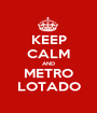 KEEP CALM AND METRO LOTADO - Personalised Poster A1 size