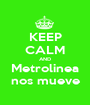 KEEP CALM AND Metrolinea nos mueve - Personalised Poster A1 size