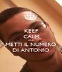 KEEP CALM AND METTI IL NUMERO DI ANTONIO - Personalised Poster A1 size