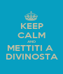 KEEP CALM AND METTITI A  DIVINOSTA - Personalised Poster A1 size
