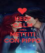 KEEP CALM AND METTITI CON PIPPO - Personalised Poster A1 size