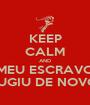 KEEP CALM AND MEU ESCRAVO FUGIU DE NOVO! - Personalised Poster A1 size