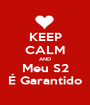 KEEP CALM AND Meu S2 É Garantido - Personalised Poster A1 size
