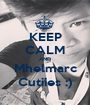 KEEP CALM AND Mhelmarc Cutiies :) - Personalised Poster A1 size