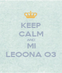 KEEP CALM AND MI LEOONA O3 - Personalised Poster A1 size