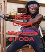 KEEP CALM AND Michonne é FODA  - Personalised Poster A1 size