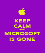 KEEP CALM AND MICROSOFT IS GONE - Personalised Poster A1 size