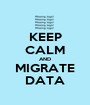 KEEP CALM AND MIGRATE DATA - Personalised Poster A1 size