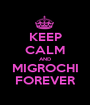 KEEP CALM AND MIGROCHI FOREVER - Personalised Poster A1 size