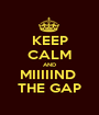 KEEP CALM AND MIIIIIND  THE GAP - Personalised Poster A1 size