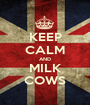 KEEP CALM AND MILK COWS - Personalised Poster A1 size