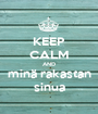 KEEP CALM AND minä rakastan sinua - Personalised Poster A1 size