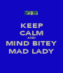 KEEP CALM AND MIND BITEY MAD LADY - Personalised Poster A1 size