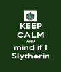 KEEP CALM AND mind if I Slytherin - Personalised Poster A1 size
