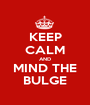 KEEP CALM AND MIND THE BULGE - Personalised Poster A1 size