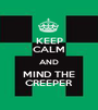 KEEP CALM AND MIND THE CREEPER - Personalised Poster A1 size