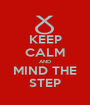 KEEP CALM AND MIND THE STEP - Personalised Poster A1 size