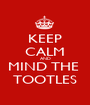 KEEP CALM AND MIND THE  TOOTLES - Personalised Poster A1 size