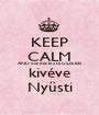 KEEP CALM AND mindenki a LEGSZEBB kivéve Nyüsti - Personalised Poster A1 size