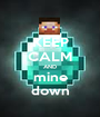 KEEP CALM AND mine down - Personalised Poster A1 size