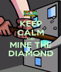 KEEP CALM AND MINE THE DIAMOND - Personalised Poster A1 size