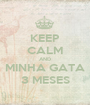 KEEP CALM AND MINHA GATA 3 MESES - Personalised Poster A1 size