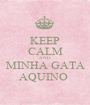 KEEP CALM AND MINHA GATA AQUINO  - Personalised Poster A1 size