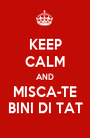 KEEP CALM AND MISCA-TE BINI DI TAT - Personalised Poster A1 size