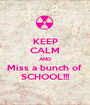 KEEP CALM AND Miss a bunch of  SCHOOL!!! - Personalised Poster A1 size