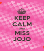 KEEP CALM AND MISS JOJO - Personalised Poster A1 size