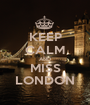 KEEP CALM AND MISS LONDON - Personalised Poster A1 size
