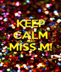 KEEP CALM AND MISS M!  - Personalised Poster A1 size