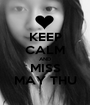 KEEP CALM AND MISS MAY THU - Personalised Poster A1 size