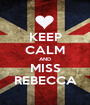 KEEP CALM AND MISS REBECCA - Personalised Poster A1 size