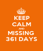 KEEP CALM AND MISSING  361 DAYS - Personalised Poster A1 size