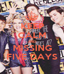 KEEP CALM AND MISSING FIVE DAYS - Personalised Poster A1 size