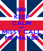 KEEP CALM AND MISSY CALL ME MAYBE - Personalised Poster A1 size