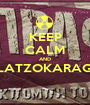 KEEP CALM AND MITROKOLOFLATZOKARAGIANOPOULOS  - Personalised Poster A1 size