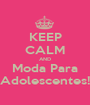 KEEP CALM AND Moda Para Adolescentes! - Personalised Poster A1 size