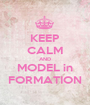 KEEP CALM AND MODEL in FORMATION - Personalised Poster A1 size