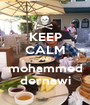 KEEP CALM AND mohammed dernawi - Personalised Poster A1 size