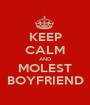 KEEP CALM AND MOLEST BOYFRIEND - Personalised Poster A1 size