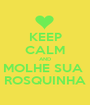 KEEP CALM AND MOLHE SUA  ROSQUINHA - Personalised Poster A1 size