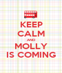 KEEP CALM AND MOLLY IS COMING - Personalised Poster A1 size