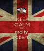 KEEP CALM AND molly  roberts - Personalised Poster A1 size