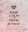 KEEP CALM AND MoMa le Noor - Personalised Poster A1 size