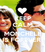 KEEP CALM AND MONCHELE IS FOREVER  - Personalised Poster A1 size
